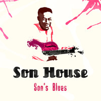 Son House - Son's Blues (Remastered)