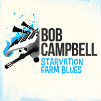 Bob Campbell - Starvation Farm Blues