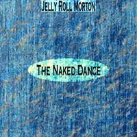 Jelly Roll Morton - The Naked Dance