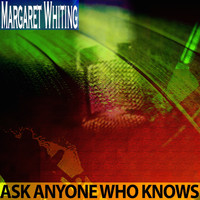 Margaret Whiting - Ask Anyone Who Knows