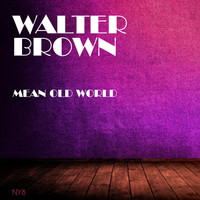 Walter Brown - Mean Old World