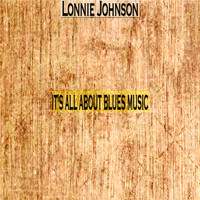Lonnie Johnson - It's All About Blues Music