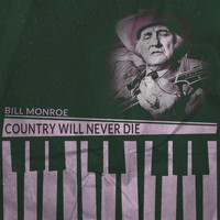 Bill Monroe - Country Will Never Die
