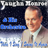 Vaughn Monroe & His Orchestra - There I Sing / Swing It Again