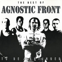Agnostic Front - To Be Continued: The Best of Agnostic Front