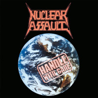 Nuclear Assault - Handle With Care (Explicit)