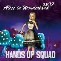 Hands Up Squad - Alice in Wonderland 2K12