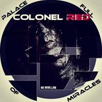 Colonel Red - Palace Full of Miracles