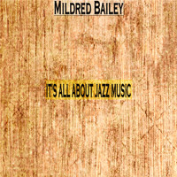 Mildred Bailey - It's All About Jazz Music