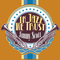 JIMMY SCOTT - In Jazz We Trust