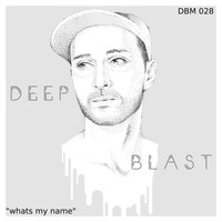 Deep Blast - Whats My Name