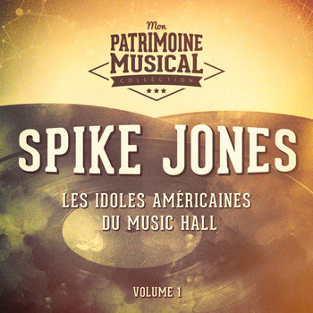 Spike Jones - Les idoles américaine du music hall : Spike Jones, Vol. 1