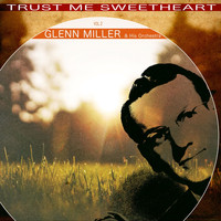 Glenn Miller & His Orchestra - Trust Me Sweetheart, Vol. 2