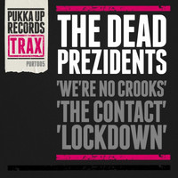 The Dead Prezidents - We're No Crooks / The Contact / Lockdown