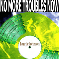 Lonnie Johnson - No More Troubles Now