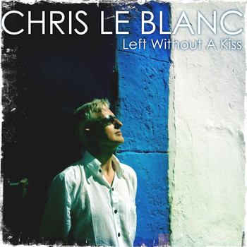 Chris Le Blanc - Left Without a Kiss