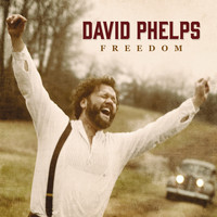 David Phelps - Freedom