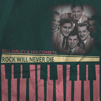 Bill Haley & His Comets - Rock Will Never Die