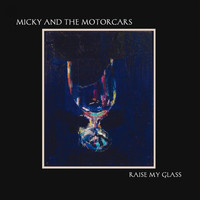 Micky & The Motorcars - Raise My Glass