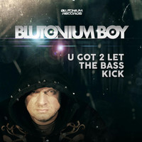 Blutonium Boy - U Got 2 Let the Bass Kick