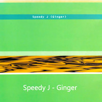 Speedy J - Ginger