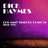 Dick Haymes - How Many Times Do I Have to Tell You