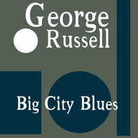 George Russell - Big City Blues