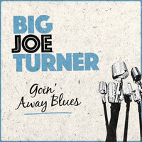 Big Joe Turner - Goin' Away Blues