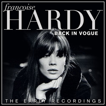 Francoise Hardy - Francoise Hardy - Back In Vogue - The Early Recordings
