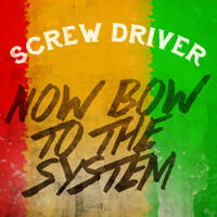 Screw Driver - Now Bow to the System