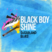 Black Boy Shine - Sugarland Blues