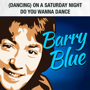 Barry Blue - (Dancing) on a Saturday Night / Do You Wanna Dance (Rerecorded)