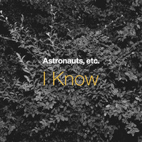 Astronauts, Etc. - I Know