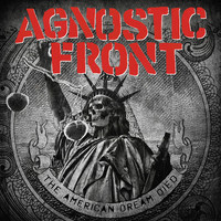 Agnostic Front - The American Dream Died (Explicit)