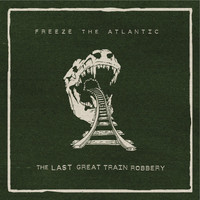 Freeze the Atlantic - The Last Great Train Robbery