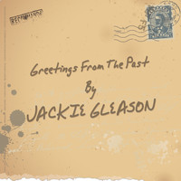 Jackie Gleason - Greetings from the Past
