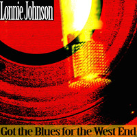 Lonnie Johnson - Got the Blues for the West End