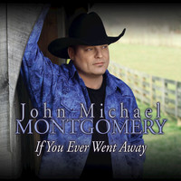 John Michael Montgomery - If You Ever Went Away