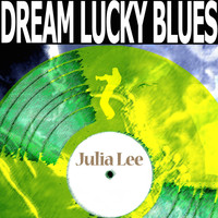 Julia Lee - Dream Lucky Blues