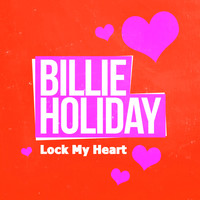 Billie Holiday - Lock My Heart