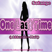 Solange - One Last Time: Remake to Ariana Grande Feat Kendji Girac