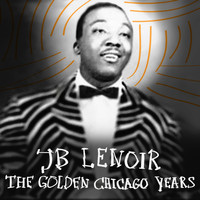 J.B. Lenoir - The Golden Chicago Years