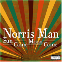 Norris Man - Sun Come Moon Come (Explicit)