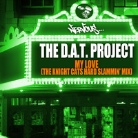 The D.A.T. Project - My Love - The Knight Cats Hard Slammin' Mix