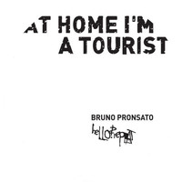 Bruno Pronsato - At Home I'm A Tourist