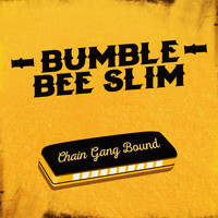 Bumble Bee Slim - Chain Gang Bound