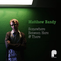 Matthew Bandy - Somewhere Between Here & There