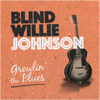 Blind Willie Johnson - Growlin' the Blues