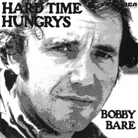Bobby Bare - Hard Time Hungrys