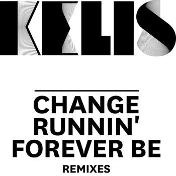 Kelis - Change / Runnin' / Forever Be - Remixes